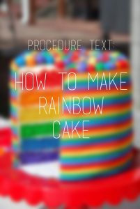 Contoh Procedure Text & Artinya: How to Make a Rainbow Cake