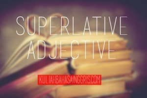 English Grammar: Pengertian Superlative Adjective dan Contohnya