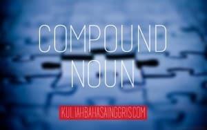 English Grammar: Pengertian Compound Noun dan Contoh Lengkap