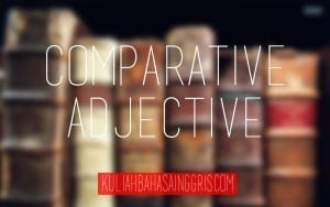 English Grammar: Pengertian Comparative Adjective dan Contohnya