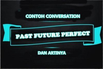 Contoh Dialog Past Future Perfect Tense Dalam Bahasa Inggris Dan Artinya