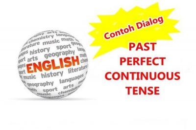 Contoh Dialog Past Perfect Continuous Tense Dalam Bahasa Inggris Dan