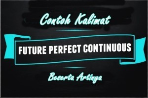 Contoh Kalimat Future Perfect Continuous Tense Dalam Bahasa Inggris dan Artinya