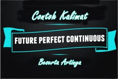 Contoh Kalimat Future Perfect Continuous Tense Dalam Bahasa Inggris dan Arti