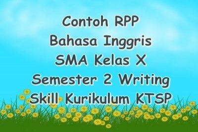 Contoh RPP Bahasa Inggris SMA Kelas X Semester 2 Writing Skill Kurikulum KTSP