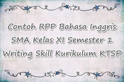 Contoh RPP Bahasa Inggris SMA Kelas XI Semester 1 Writing Skill KTSP