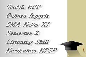 Contoh RPP Bahasa Inggris SMA Kelas XI Semester 2 Listening Skill Kurikulum KTSP