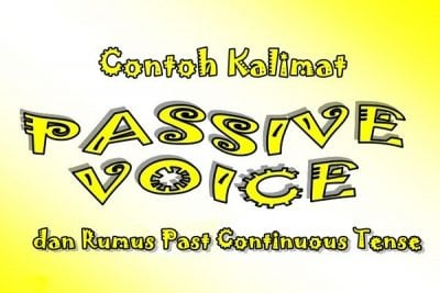 Rumus dan Contoh Passive Voice Past Continuous Tense Dalam Bahasa Inggris