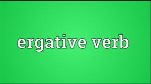 Pengertian, Jenis dan Contoh ERGATIVE VERB dalam Kalimat Bahasa Inggris
