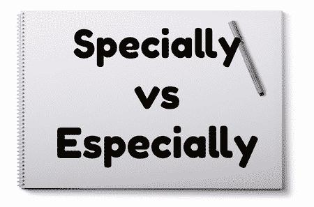 """Perbedaan """"Specially vs Especially"""" Dalam Bahasa Inggris Beserta Penjelasan"""